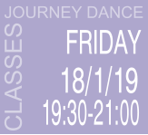 CLASSES  FRIDAY  19:30-21:00 JOURNEY DANCE  18/1/19